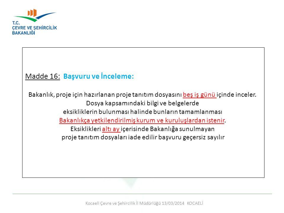 Kocaeli Çevre ve Şehircilik İl Müdürlüğü 13/03/2014 KOCAELİ Madde 16: Başvuru ve İnceleme: Bakanlık, proje için hazırlanan proje tanıtım dosyasını beş