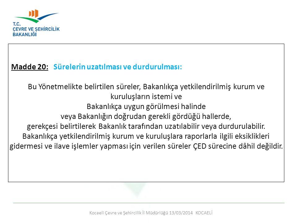 Kocaeli Çevre ve Şehircilik İl Müdürlüğü 13/03/2014 KOCAELİ Madde 20: Sürelerin uzatılması ve durdurulması: Bu Yönetmelikte belirtilen süreler, Bakanl