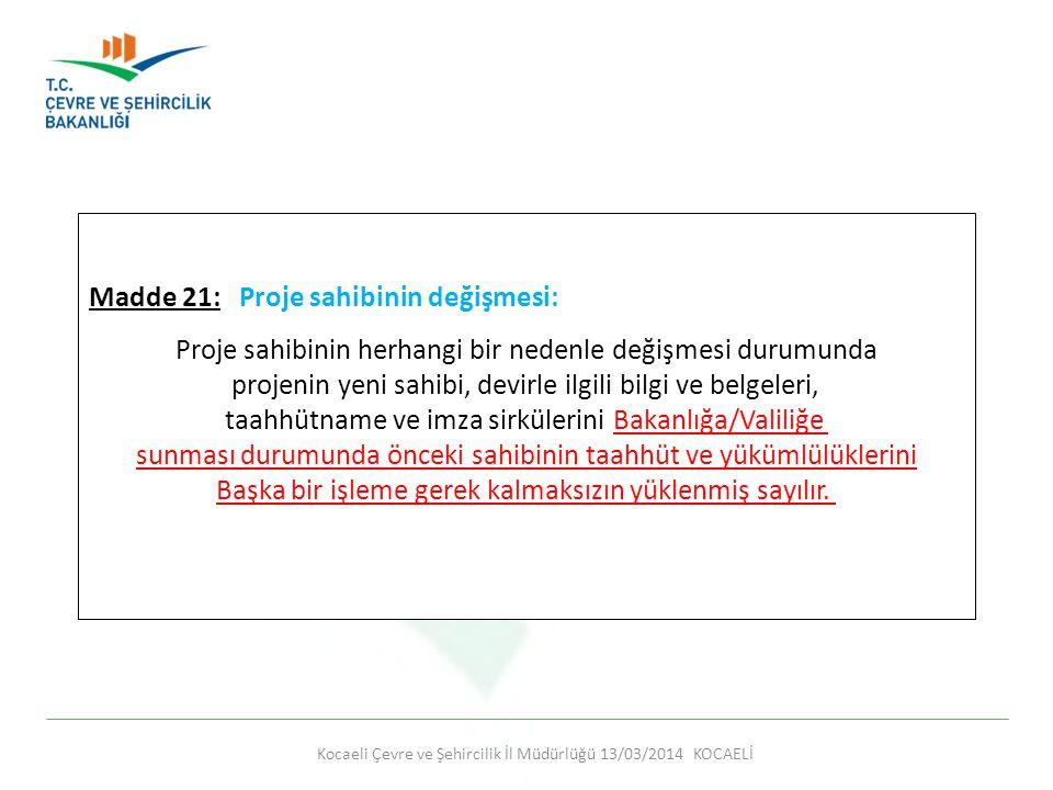 Kocaeli Çevre ve Şehircilik İl Müdürlüğü 13/03/2014 KOCAELİ Madde 21: Proje sahibinin değişmesi: Proje sahibinin herhangi bir nedenle değişmesi durumu
