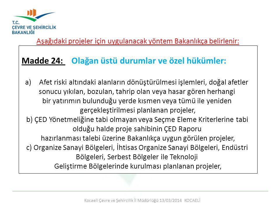 Kocaeli Çevre ve Şehircilik İl Müdürlüğü 13/03/2014 KOCAELİ Aşağıdaki projeler için uygulanacak yöntem Bakanlıkça belirlenir: Madde 24: Olağan üstü du