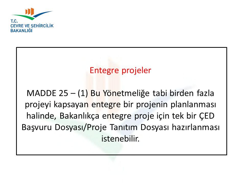 Entegre projeler MADDE 25 – (1) Bu Yönetmeliğe tabi birden fazla projeyi kapsayan entegre bir projenin planlanması halinde, Bakanlıkça entegre proje i