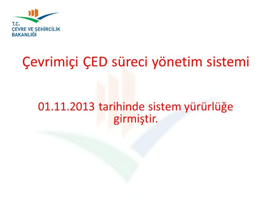Çevrimiçi ÇED süreci yönetim sistemi 01.11.2013 tarihinde sistem yürürlüğe girmiştir.