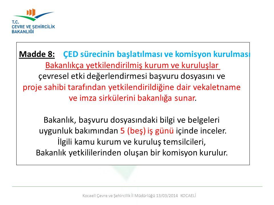 Kocaeli Çevre ve Şehircilik İl Müdürlüğü 13/03/2014 KOCAELİ Madde 8: ÇED sürecinin başlatılması ve komisyon kurulması Bakanlıkça yetkilendirilmiş kuru