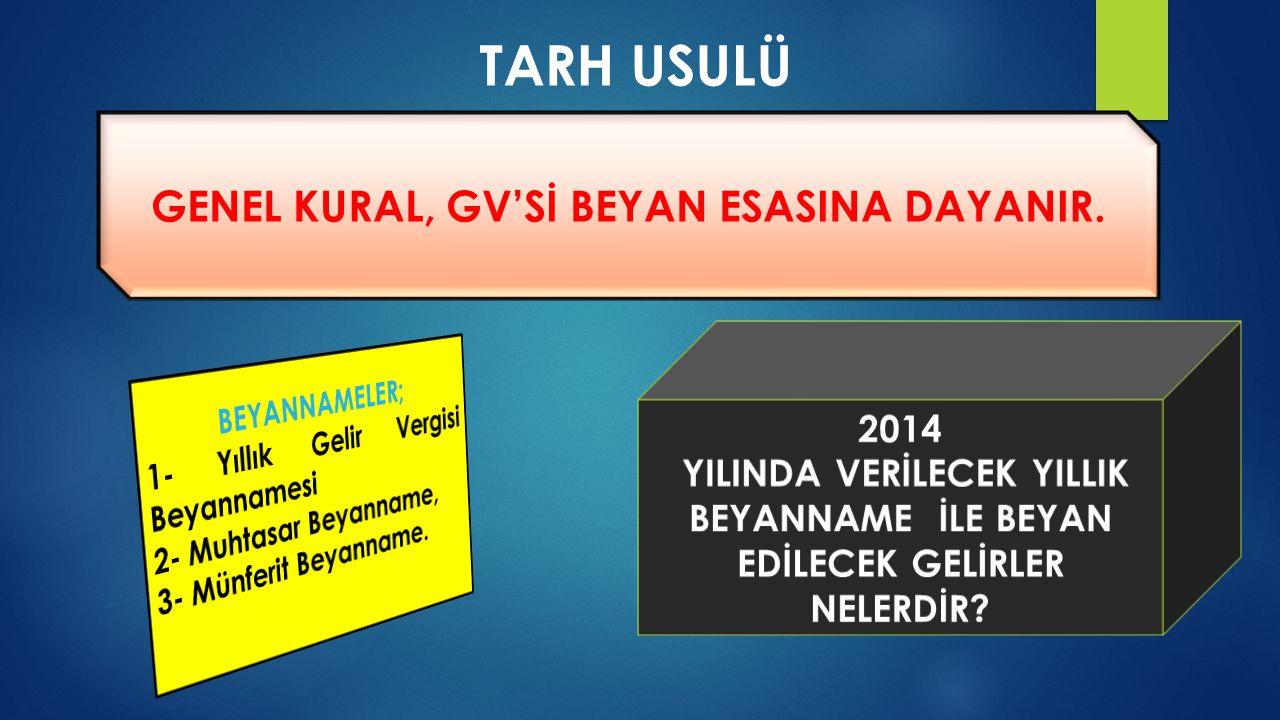 TARH USULÜ GENEL KURAL, GV'Sİ BEYAN ESASINA DAYANIR.