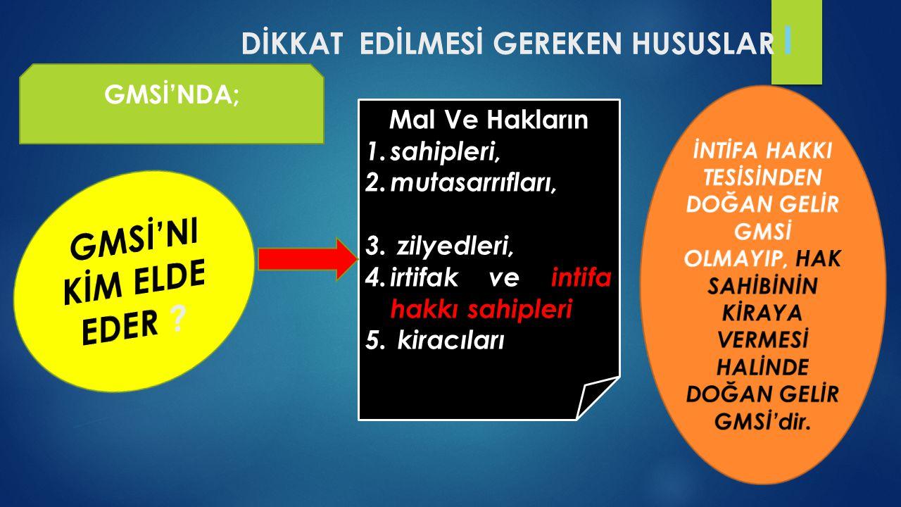 DİKKAT EDİLMESİ GEREKEN HUSUSLAR I GMSİ'NDA; Mal Ve Hakların 1.sahipleri, 2.mutasarrıfları, 3. zilyedleri, 4.irtifak ve intifa hakkı sahipleri 5. kira