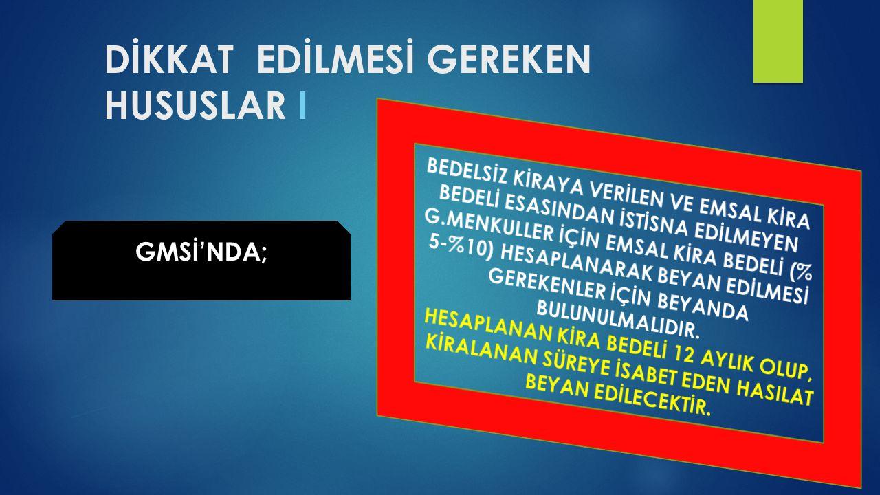 DİKKAT EDİLMESİ GEREKEN HUSUSLAR I GMSİ'NDA;
