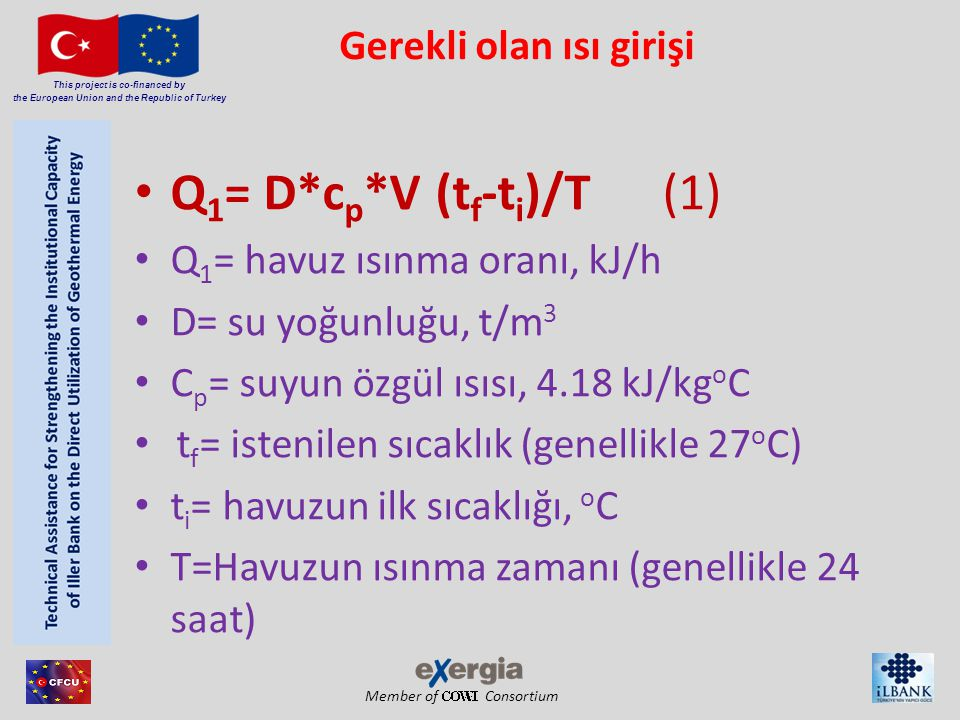 Member of Consortium This project is co-financed by the European Union and the Republic of Turkey Gerekli olan ısı girişi • Q 1 = D*c p *V (t f -t i )