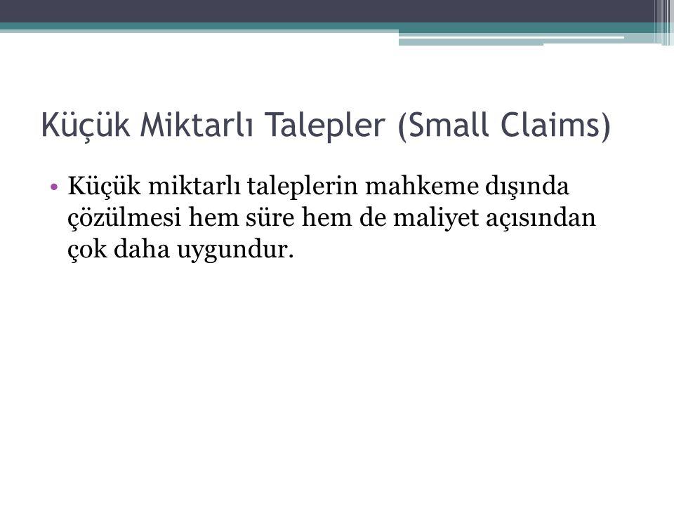 Küçük Miktarlı Talepler (Small Claims) •Küçük miktarlı taleplerin mahkeme dışında çözülmesi hem süre hem de maliyet açısından çok daha uygundur.