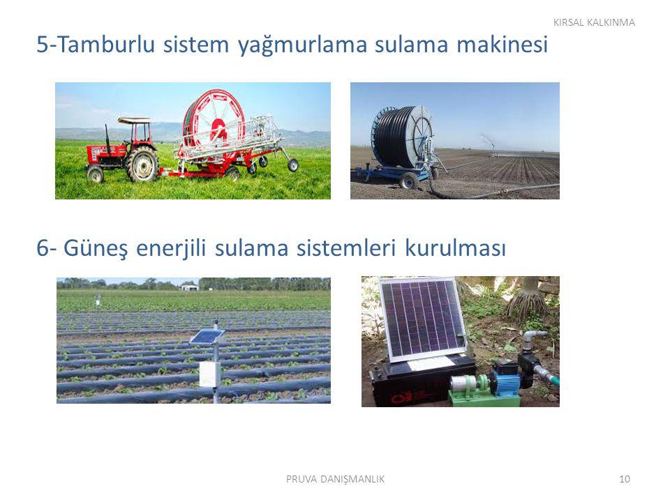 5-Tamburlu sistem yağmurlama sulama makinesi 6- Güneş enerjili sulama sistemleri kurulması KIRSAL KALKINMA 10PRUVA DANIŞMANLIK