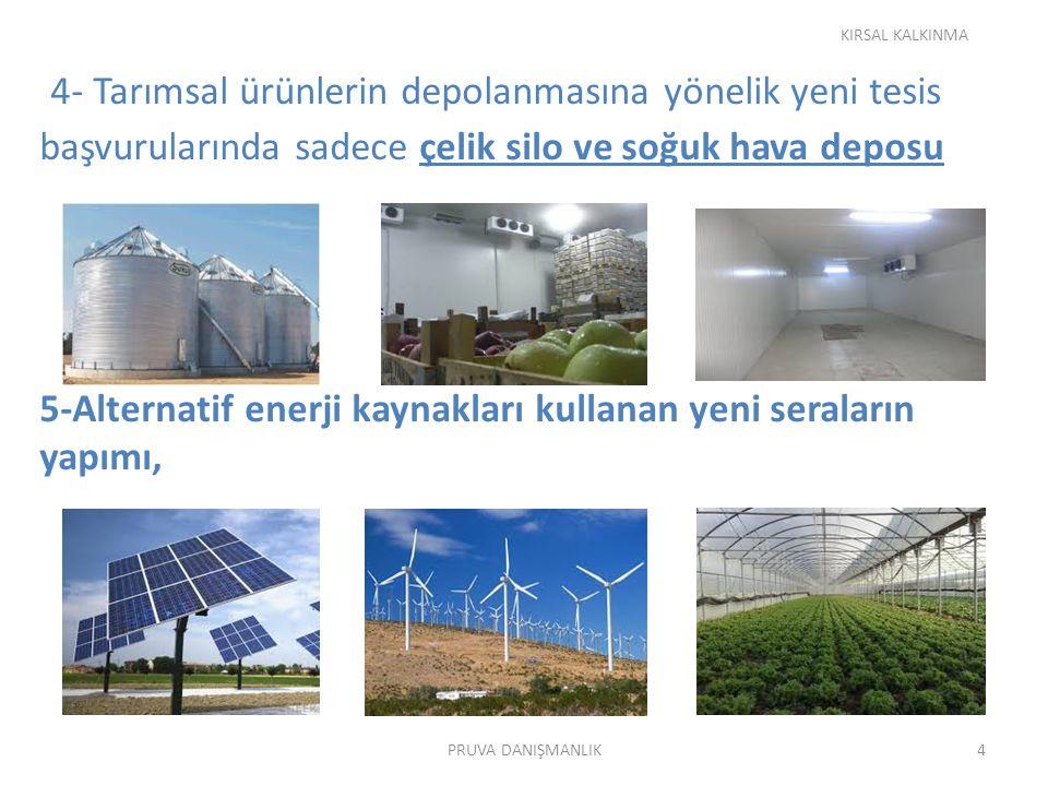 4- Tarımsal ürünlerin depolanmasına yönelik yeni tesis başvurularında sadece çelik silo ve soğuk hava deposu 5-Alternatif enerji kaynakları kullanan yeni seraların yapımı, KIRSAL KALKINMA 4PRUVA DANIŞMANLIK