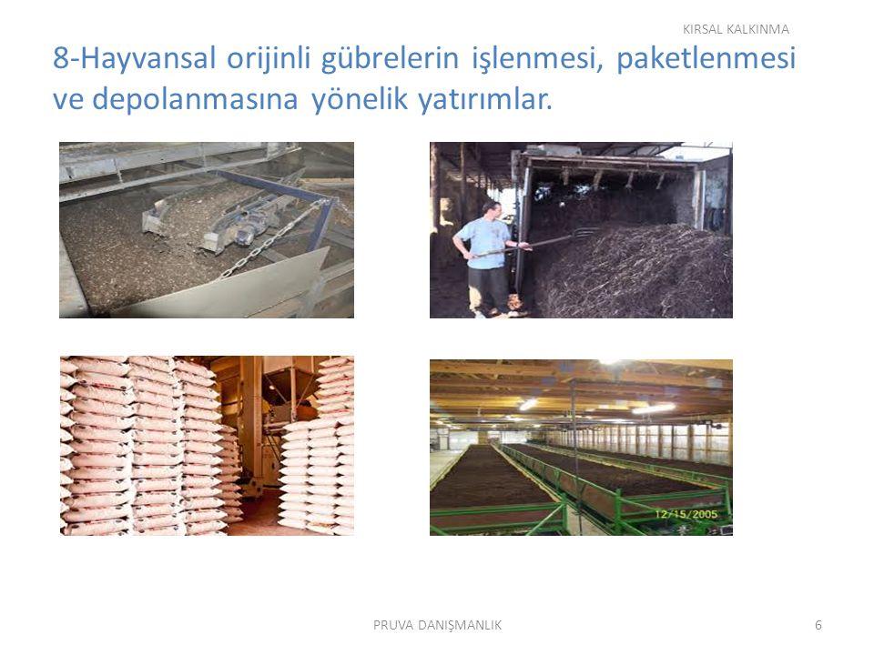 8-Hayvansal orijinli gübrelerin işlenmesi, paketlenmesi ve depolanmasına yönelik yatırımlar. KIRSAL KALKINMA 6PRUVA DANIŞMANLIK