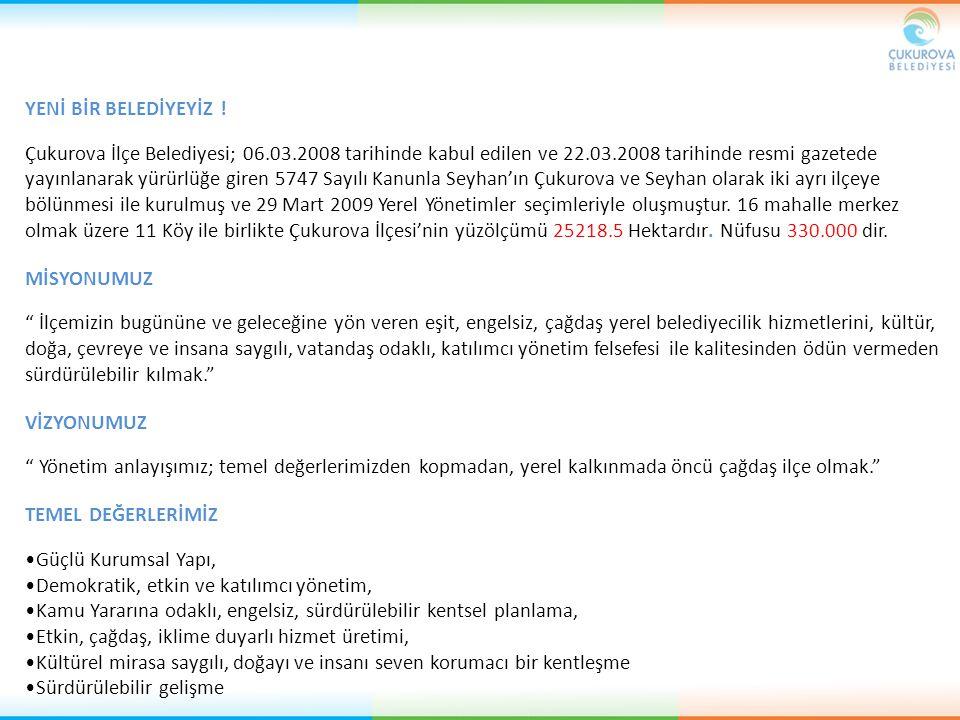 YENİ BİR BELEDİYEYİZ ! Çukurova İlçe Belediyesi; 06.03.2008 tarihinde kabul edilen ve 22.03.2008 tarihinde resmi gazetede yayınlanarak yürürlüğe giren