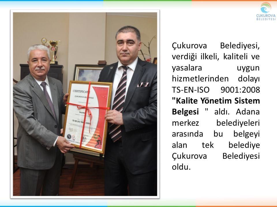 Çukurova Belediyesi, verdiği ilkeli, kaliteli ve yasalara uygun hizmetlerinden dolayı TS-EN-ISO 9001:2008