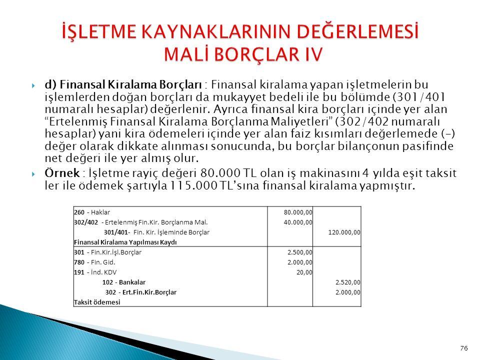  d) Finansal Kiralama Borçları : Finansal kiralama yapan işletmelerin bu işlemlerden doğan borçları da mukayyet bedeli ile bu bölümde (301/401 numara