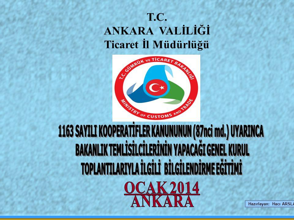 5 1 1 T.C. ANKARA VALİLİĞİ Ticaret İl Müdürlüğü Hazırlayan: Hacı ARSLAN