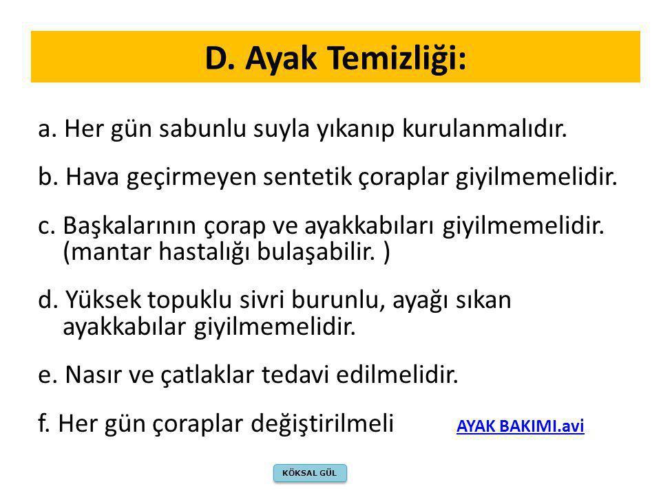 E.Genital Bölge ( üreme Organı ) Temizliği: a. Koku oluşmaması için sık sık yıkanmalıdır.