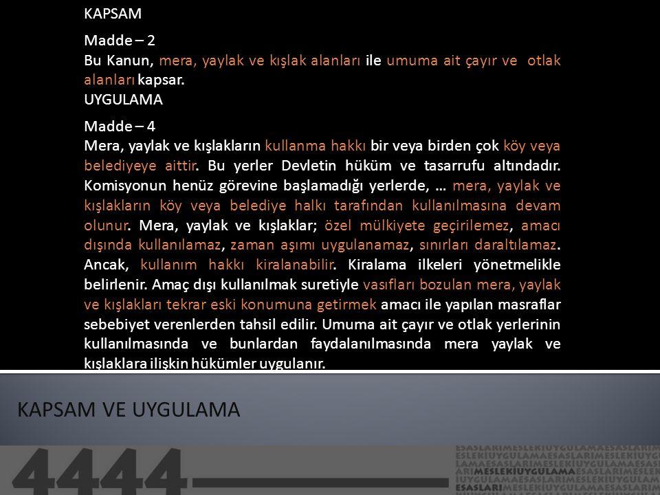 KAPSAM Madde – 2 Bu Kanun, mera, yaylak ve kışlak alanları ile umuma ait çayır ve otlak alanları kapsar.