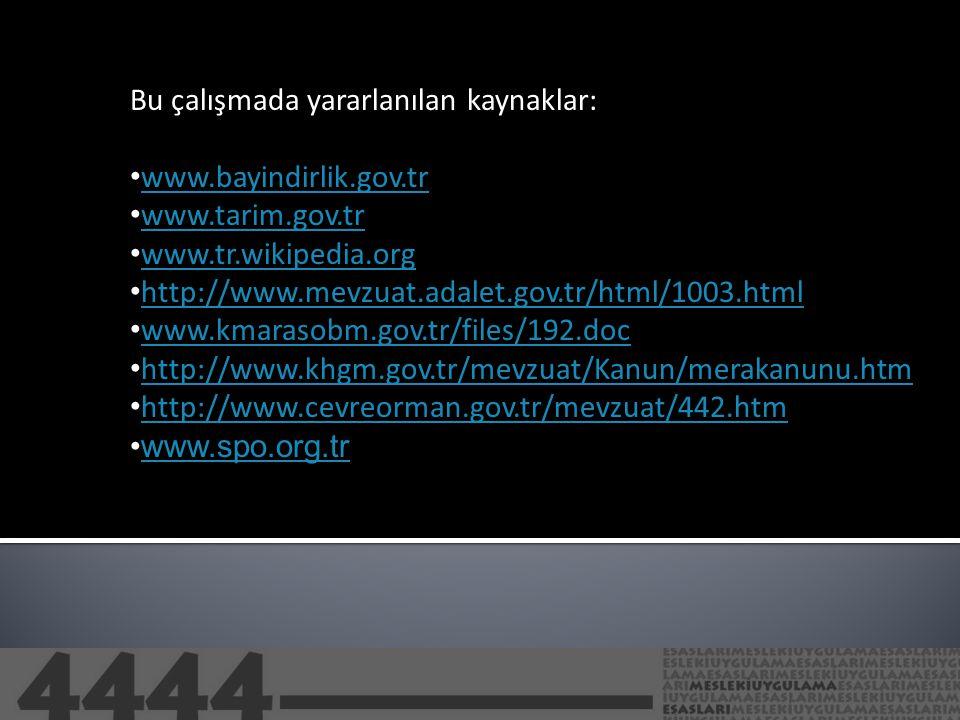 Bu çalışmada yararlanılan kaynaklar: • www.bayindirlik.gov.tr www.bayindirlik.gov.tr • www.tarim.gov.tr www.tarim.gov.tr • www.tr.wikipedia.org www.tr.wikipedia.org • http://www.mevzuat.adalet.gov.tr/html/1003.html http://www.mevzuat.adalet.gov.tr/html/1003.html • www.kmarasobm.gov.tr/files/192.doc www.kmarasobm.gov.tr/files/192.doc • http://www.khgm.gov.tr/mevzuat/Kanun/merakanunu.htm http://www.khgm.gov.tr/mevzuat/Kanun/merakanunu.htm • http://www.cevreorman.gov.tr/mevzuat/442.htm http://www.cevreorman.gov.tr/mevzuat/442.htm •www.spo.org.trwww.spo.org.tr