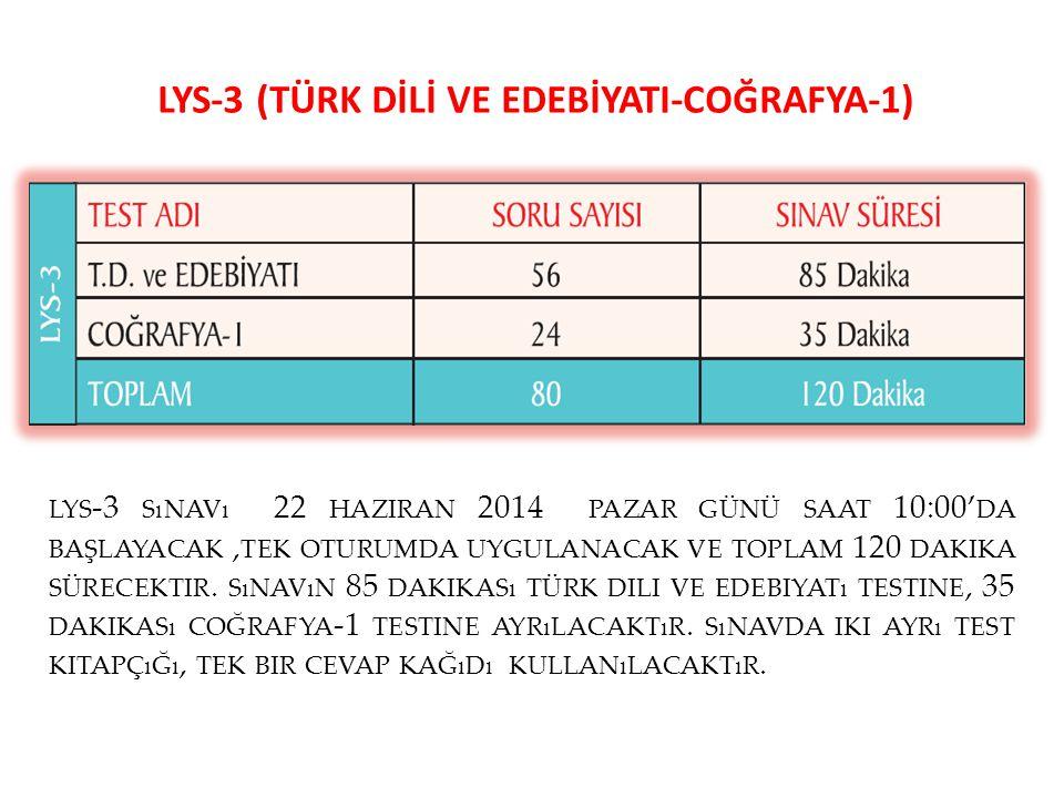 LYS-3 (TÜRK DİLİ VE EDEBİYATI-COĞRAFYA-1) LYS -3 SıNAVı 22 HAZIRAN 2014 PAZAR GÜNÜ SAAT 10:00' DA BAŞLAYACAK, TEK OTURUMDA UYGULANACAK VE TOPLAM 120 D