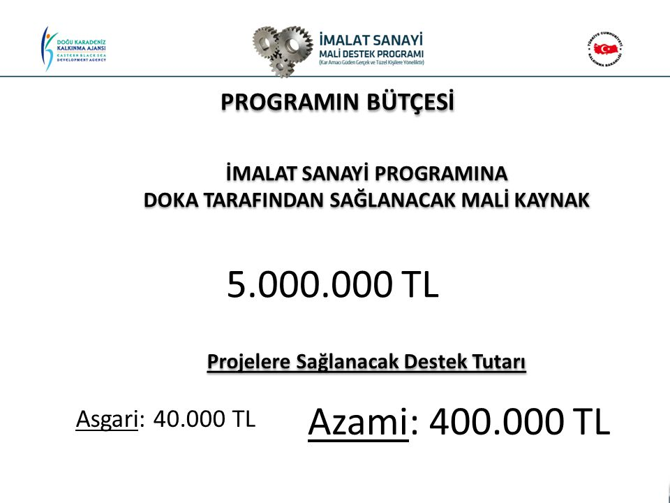 İMALAT SANAYİ PROGRAMINA DOKA TARAFINDAN SAĞLANACAK MALİ KAYNAK Projelere Sağlanacak Destek Tutarı PROGRAMIN BÜTÇESİ 5.000.000 TL Asgari: 40.000 TL Az