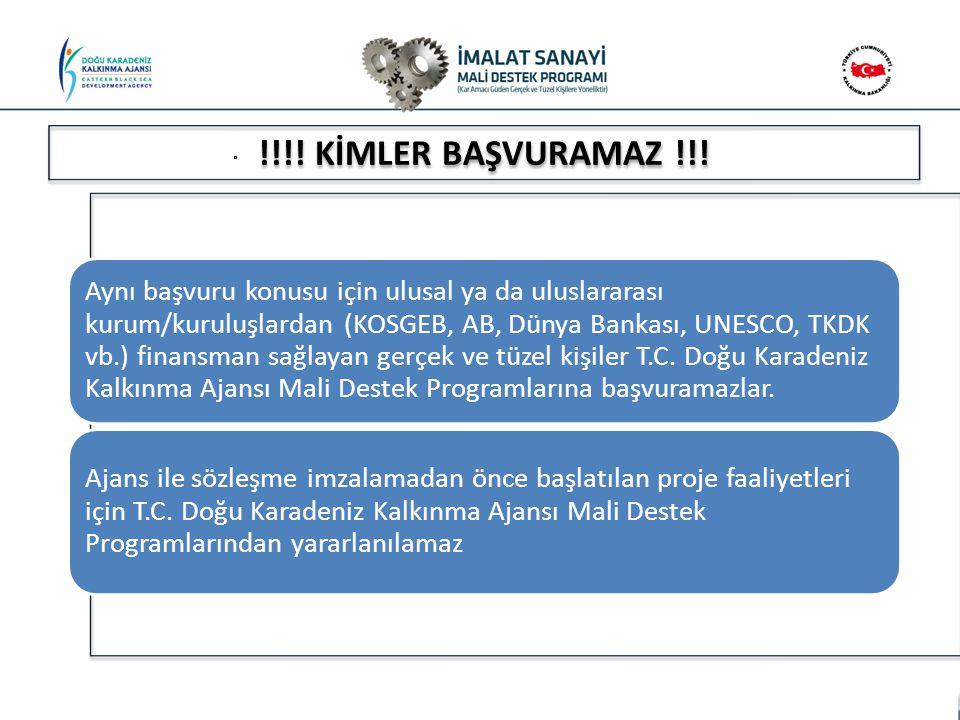 !!!! KİMLER BAŞVURAMAZ !!! Aynı başvuru konusu için ulusal ya da uluslararası kurum/kuruluşlardan (KOSGEB, AB, Dünya Bankası, UNESCO, TKDK vb.) finans