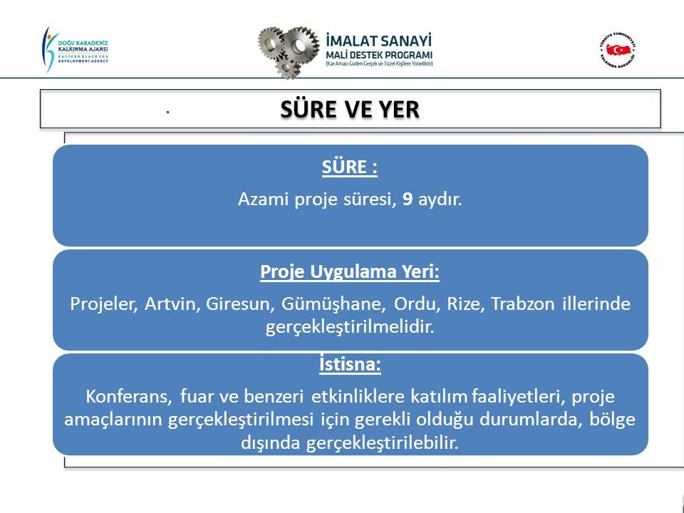 SÜRE VE YER SÜRE : Azami proje süresi, 9 aydır. Proje Uygulama Yeri: Projeler, Artvin, Giresun, Gümüşhane, Ordu, Rize, Trabzon illerinde gerçekleştiri