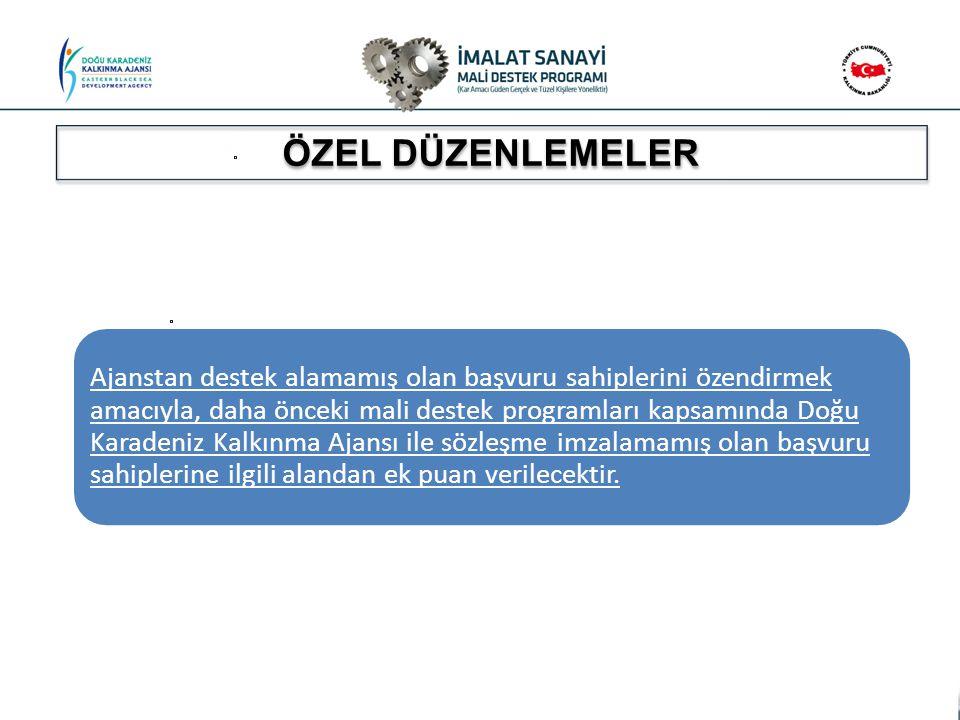 ÖZEL DÜZENLEMELER Ajanstan destek alamamış olan başvuru sahiplerini özendirmek amacıyla, daha önceki mali destek programları kapsamında Doğu Karadeniz