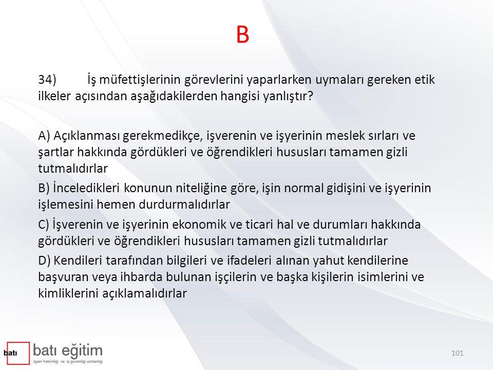 B 34)İş müfettişlerinin görevlerini yaparlarken uymaları gereken etik ilkeler açısından aşağıdakilerden hangisi yanlıştır.