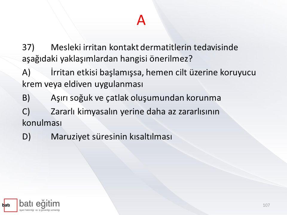 A 37)Mesleki irritan kontakt dermatitlerin tedavisinde aşağıdaki yaklaşımlardan hangisi önerilmez.