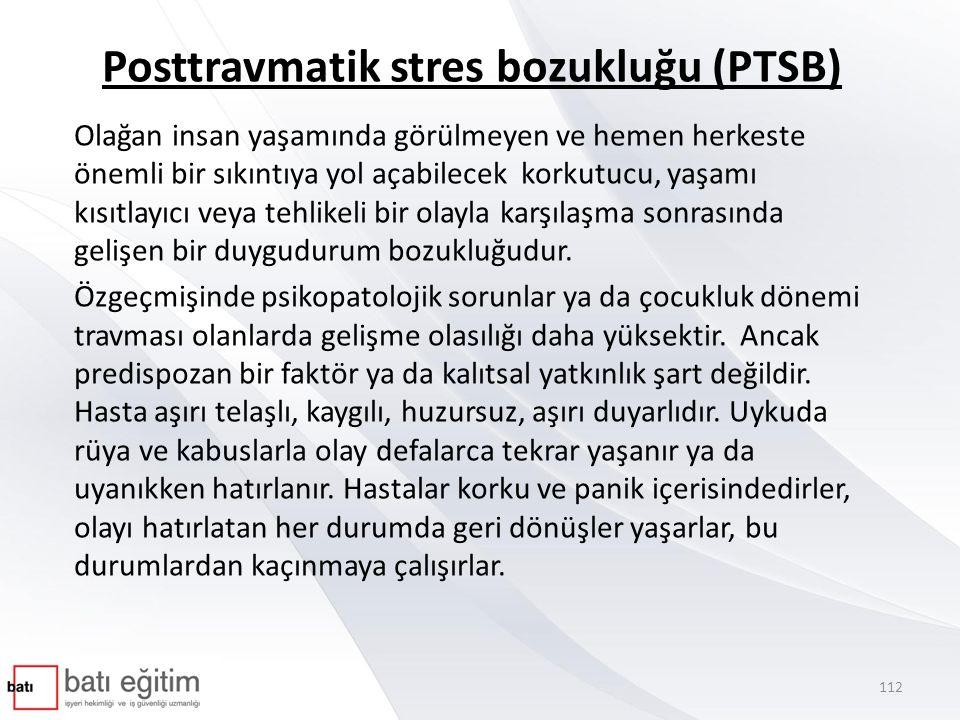 Posttravmatik stres bozukluğu (PTSB) Olağan insan yaşamında görülmeyen ve hemen herkeste önemli bir sıkıntıya yol açabilecek korkutucu, yaşamı kısıtlayıcı veya tehlikeli bir olayla karşılaşma sonrasında gelişen bir duygudurum bozukluğudur.