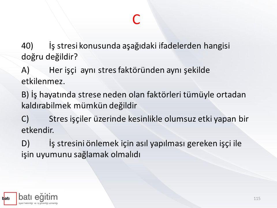 C 40)İş stresi konusunda aşağıdaki ifadelerden hangisi doğru değildir.