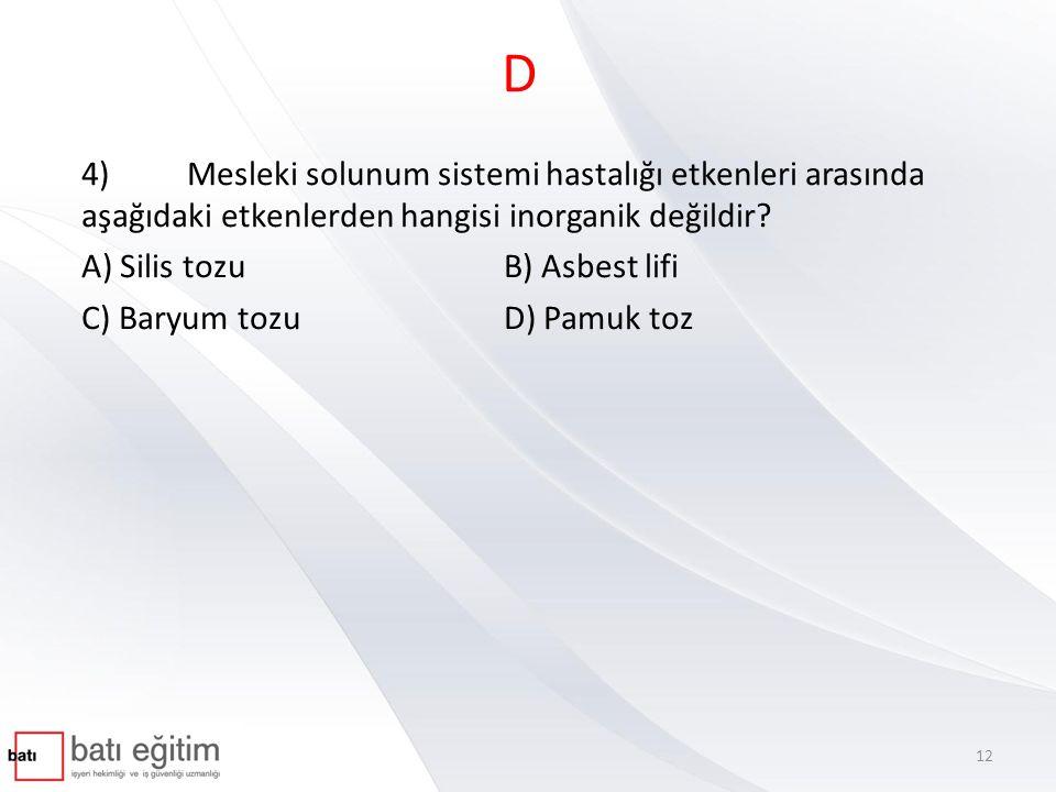 D 4)Mesleki solunum sistemi hastalığı etkenleri arasında aşağıdaki etkenlerden hangisi inorganik değildir.