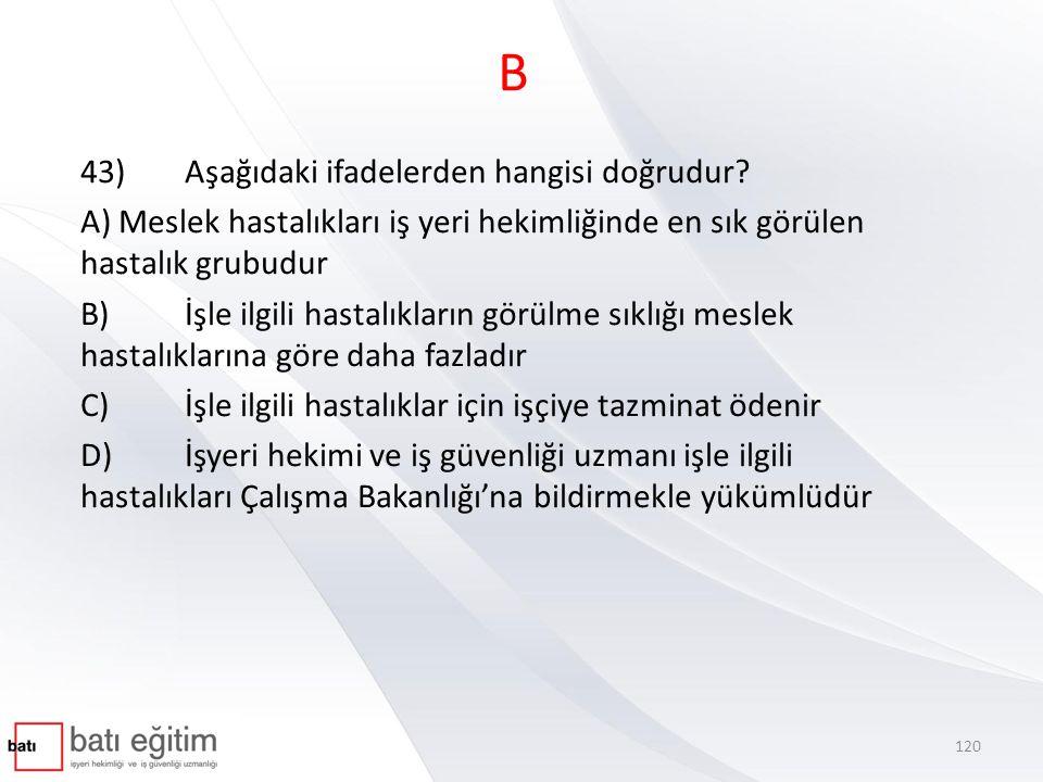 B 43)Aşağıdaki ifadelerden hangisi doğrudur.