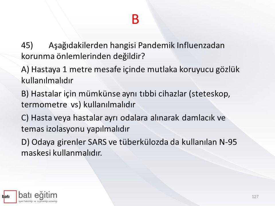 B 45)Aşağıdakilerden hangisi Pandemik Influenzadan korunma önlemlerinden değildir.