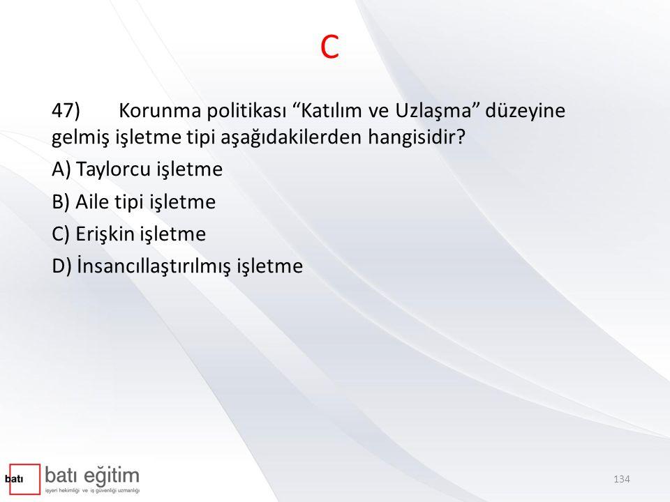 C 47)Korunma politikası Katılım ve Uzlaşma düzeyine gelmiş işletme tipi aşağıdakilerden hangisidir.