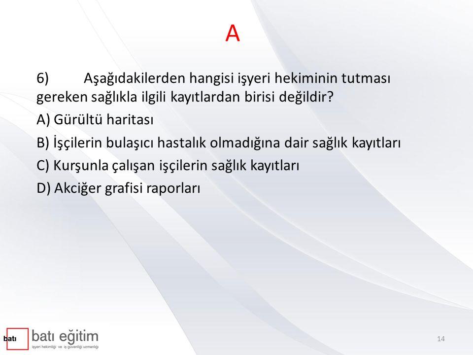 A 6)Aşağıdakilerden hangisi işyeri hekiminin tutması gereken sağlıkla ilgili kayıtlardan birisi değildir.