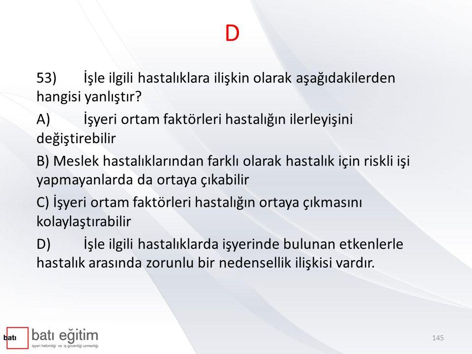 D 53)İşle ilgili hastalıklara ilişkin olarak aşağıdakilerden hangisi yanlıştır.