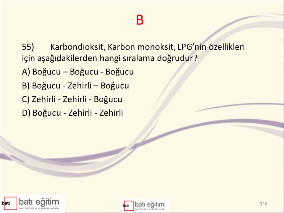B 55)Karbondioksit, Karbon monoksit, LPG'nin özellikleri için aşağıdakilerden hangi sıralama doğrudur.