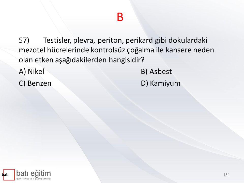 B 57)Testisler, plevra, periton, perikard gibi dokulardaki mezotel hücrelerinde kontrolsüz çoğalma ile kansere neden olan etken aşağıdakilerden hangisidir.
