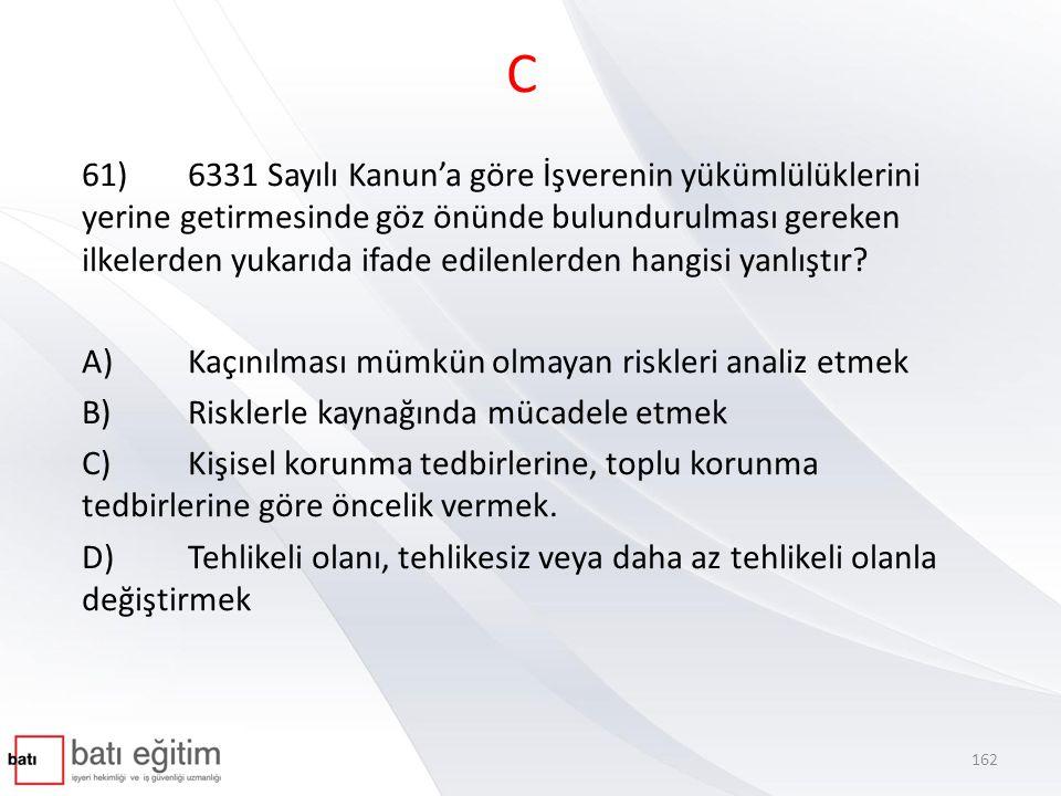 C 61)6331 Sayılı Kanun'a göre İşverenin yükümlülüklerini yerine getirmesinde göz önünde bulundurulması gereken ilkelerden yukarıda ifade edilenlerden hangisi yanlıştır.