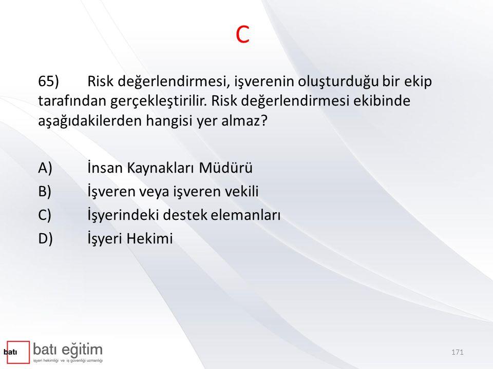 C 65)Risk değerlendirmesi, işverenin oluşturduğu bir ekip tarafından gerçekleştirilir.