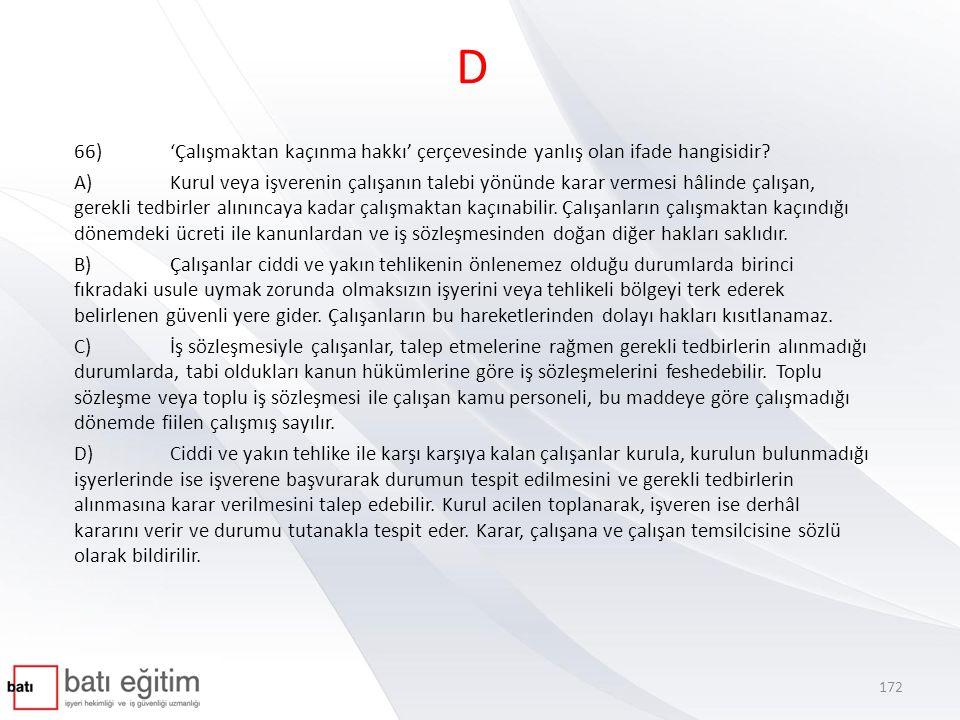 D 66)'Çalışmaktan kaçınma hakkı' çerçevesinde yanlış olan ifade hangisidir.