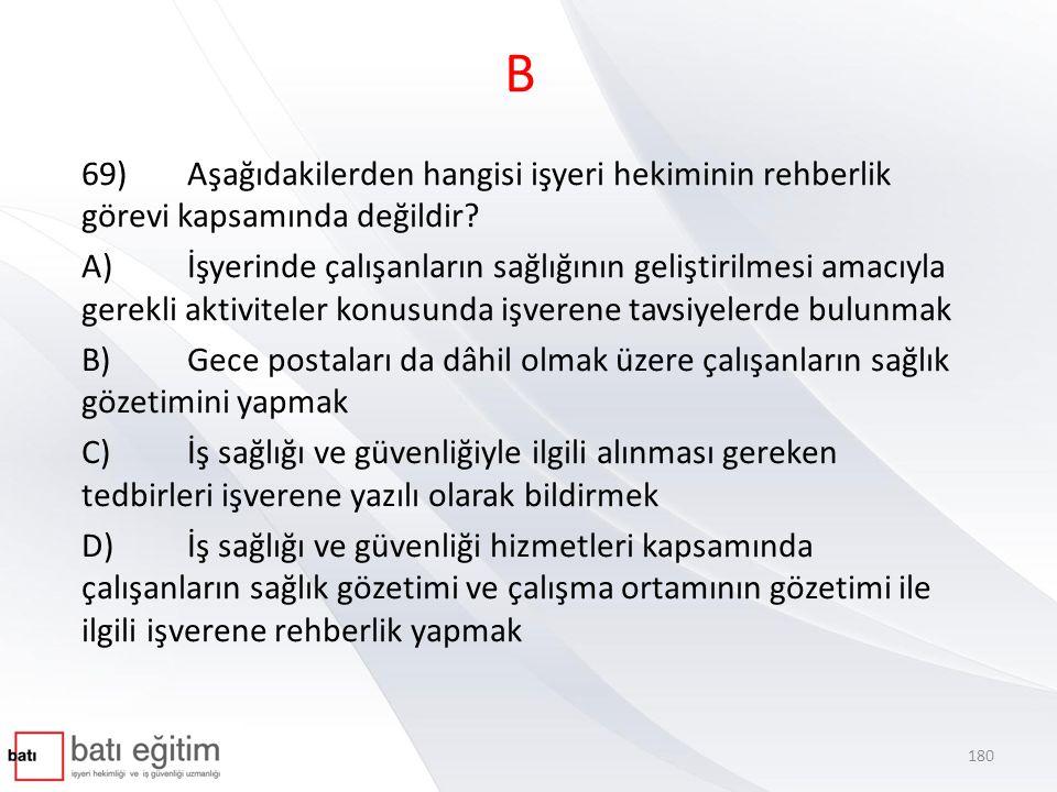 B 69)Aşağıdakilerden hangisi işyeri hekiminin rehberlik görevi kapsamında değildir.