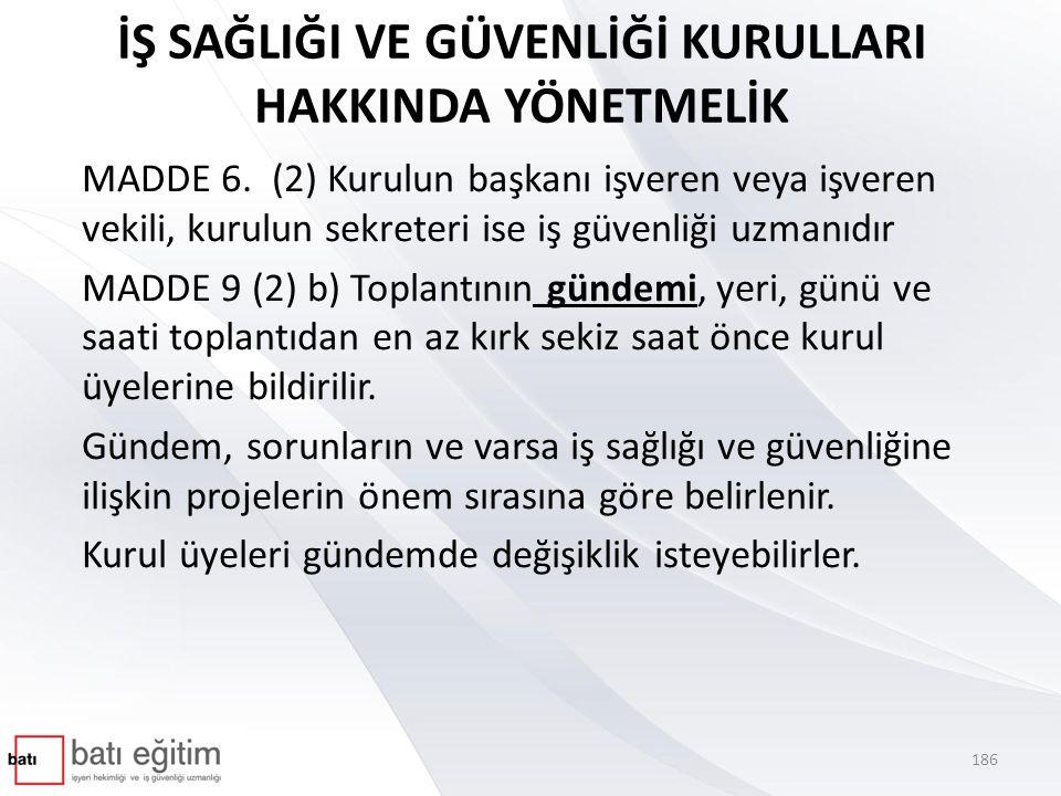İŞ SAĞLIĞI VE GÜVENLİĞİ KURULLARI HAKKINDA YÖNETMELİK MADDE 6.