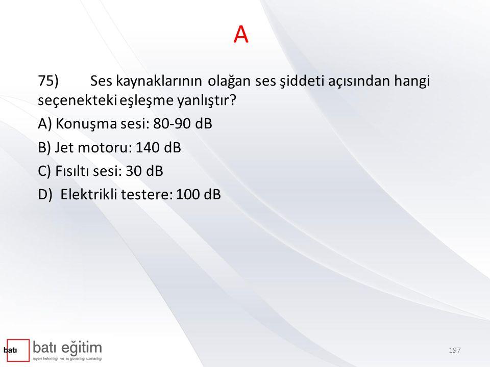 A 75) Ses kaynaklarının olağan ses şiddeti açısından hangi seçenekteki eşleşme yanlıştır.