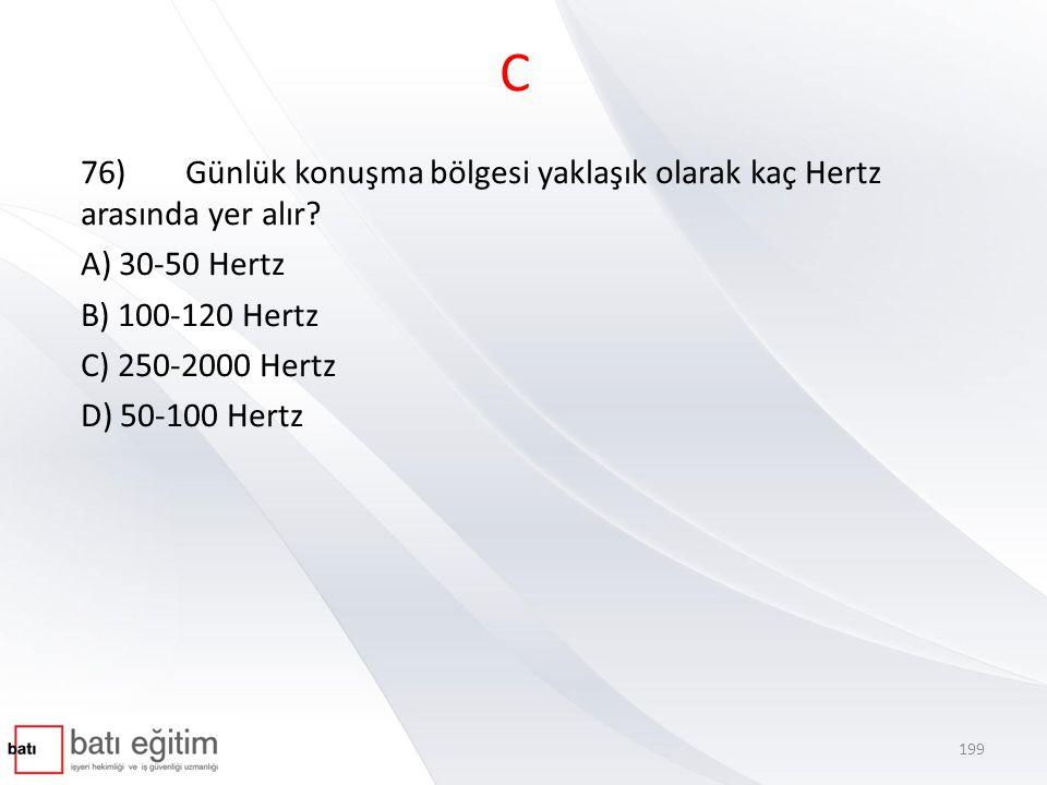 C 76)Günlük konuşma bölgesi yaklaşık olarak kaç Hertz arasında yer alır.
