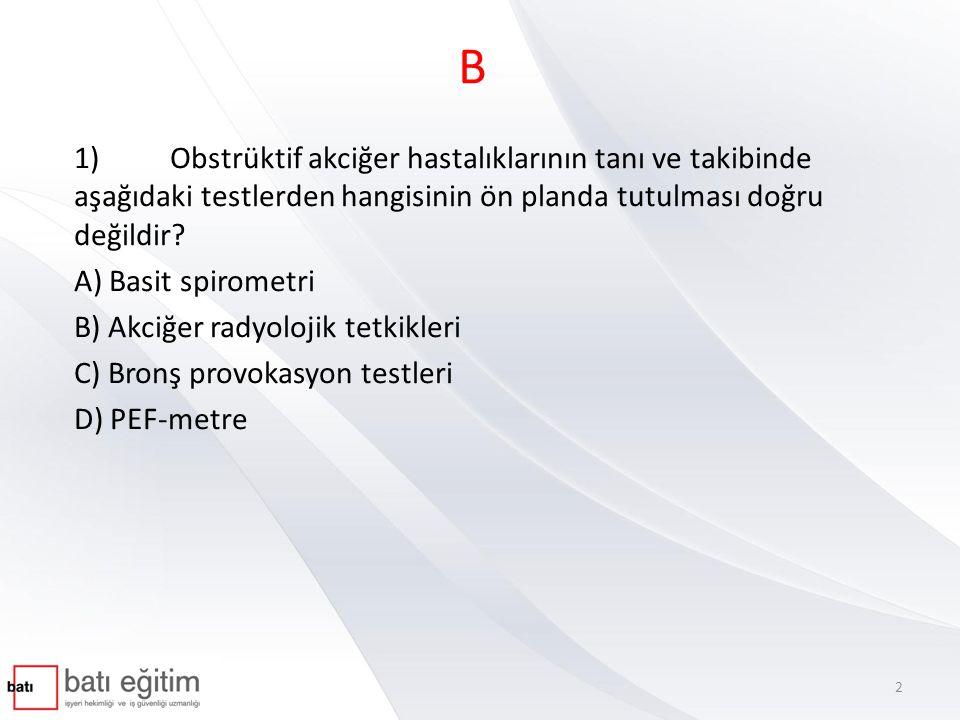 B 1)Obstrüktif akciğer hastalıklarının tanı ve takibinde aşağıdaki testlerden hangisinin ön planda tutulması doğru değildir.