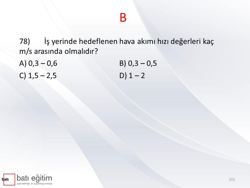 B 78)İş yerinde hedeflenen hava akımı hızı değerleri kaç m/s arasında olmalıdır.