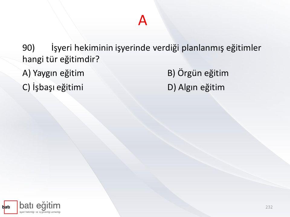 A 90)İşyeri hekiminin işyerinde verdiği planlanmış eğitimler hangi tür eğitimdir.