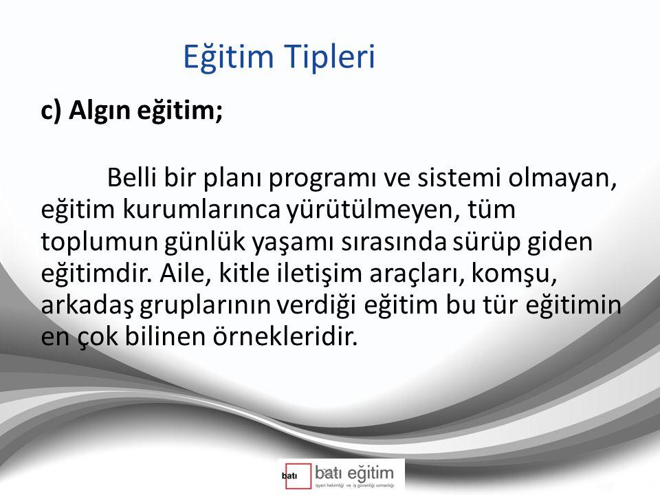Eğitim Tipleri c) Algın eğitim; Belli bir planı programı ve sistemi olmayan, eğitim kurumlarınca yürütülmeyen, tüm toplumun günlük yaşamı sırasında sürüp giden eğitimdir.